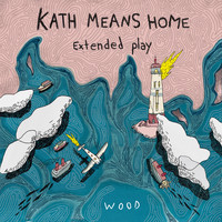 Wood - Kaths Means Home, Extended Play