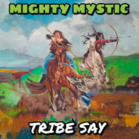 Mighty Mystic - Tribe Say