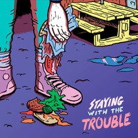 The Good The Bad and The Zugly - Staying With The Trouble