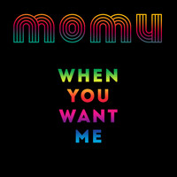 Momu - When You Want Me