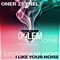 ONER ZEYNEL - I Like Your Noise Ep
