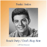 Frankie Avalon - Beach Party / Don't Stop Now (All Tracks Remastered)