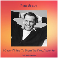 Frank Sinatra - I Guess I'll Have To Dream The Rest / Love Me (Remastered 2019)