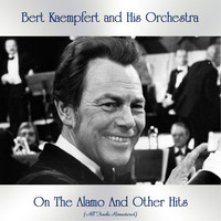 Bert Kaempfert And His Orchestra - On The Alamo And Other Hits (All Tracks Remastered)