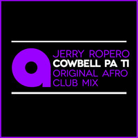 Jerry Ropero - Cowbell Pa Ti (Afro Club Mix)