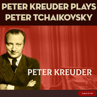 Peter Kreuder - Peter Kreuder plays Peter Tchaikovsky (Arranged by Peter Kreuder - Album of 1961)