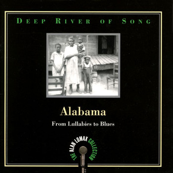 "Various Artists - Deep River Of Song: Alabama, ""From Lullabies To Blues"" - The Alan Lomax Collection"