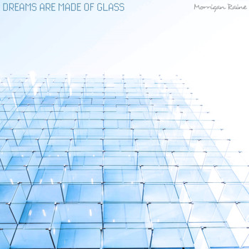 Morrigan Raine / - Dreams Are Made Of Glass