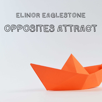 Elinor Eaglestone / - Opposites Attract