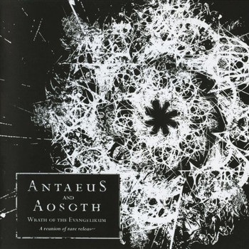 Antaeus, Aosoth - Wrath of the Evangelikum (A Reunion of Rare Releases)