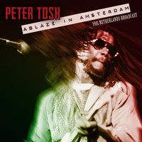Peter Tosh - Ablaze in Amsterdam (Live 1981)