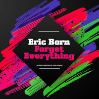 Eric Born - Forget Everything