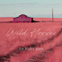 The Mighty Pines / - Wild Horses