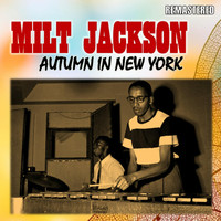 Milt Jackson - Autumn in New York (Remastered)