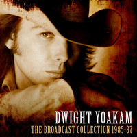 Dwight Yoakam - The Broadcast Collection 1985-87 (Live)