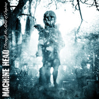 Machine Head - Through The Ashes Of Empires  (Explicit)