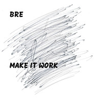 Bre - Make It Work