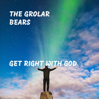 The Grolar Bears - Get Right With God