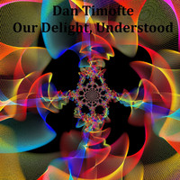 Dan Timofte - Our Delight, Understood