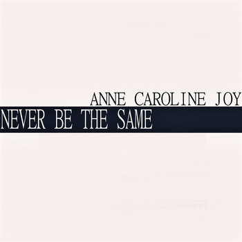 Anne-Caroline Joy - Never Be the Same
