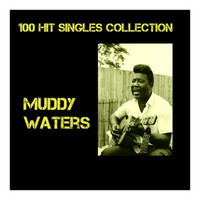 Muddy Waters - 100 Hit Singles Collection
