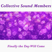 Collective Sound Members - Finally the Day Will Come