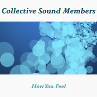 Collective Sound Members - How You Feel