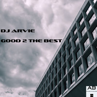 Dj Arvie - Good 2 the Best