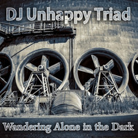 DJ Unhappy Triad - Wandering Alone in the Dark