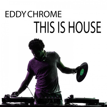 Eddy Chrome - This Is House