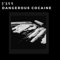 J'See / - Dangerous Cocaine