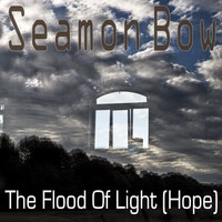 Seamon Bow / - The Flood of Light (Hope)