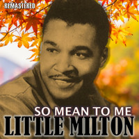 Little Milton - So Mean to Me (Remastered)