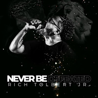 Rich Tolbert Jr. - Never Be Defeated