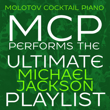 Molotov Cocktail Piano - MCP Performs the Ultimate Michael Jackson Playlist