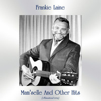 Frankie Laine - Mam'selle And Other Hits (All Tracks Remastered)