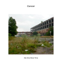 Cancer - Die One More Time