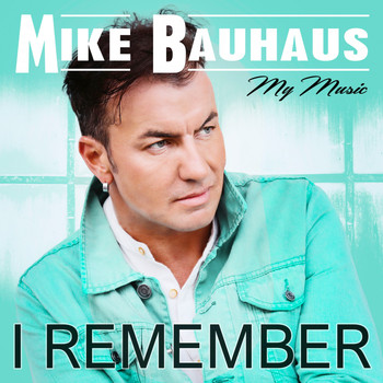 Mike Bauhaus - I Remember