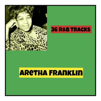 Aretha Franklin - 36 R&b Tracks (Explicit)