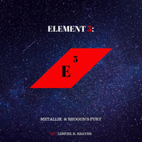 Lemuel R. Reaves - Element 5: Metallik & Shogun's Fury