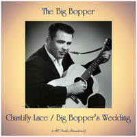 The Big Bopper - Chantilly Lace / Big Bopper's Wedding (All Tracks Remastered)