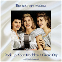 The Andrews Sisters - Pack Up Your Troubles / Great Day (All Tracks Remastered)