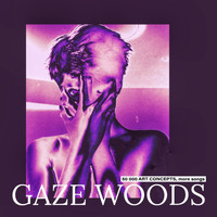 Gaze Woods / - 50 000 Art Concepts, More Songs
