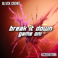 Azzeration, BLVCK CROWZ / - Break It Down / Game On!