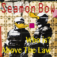 Seamon Bow / - Who Is? Above The Law