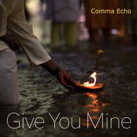 Comma Echo - Give You Mine (Explicit)