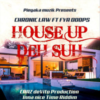 Chronic Law - House up deh Suh (feat. Fya Doops & Chaz Devito)
