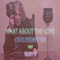 Could Do Better & Ruby S - What About the Love