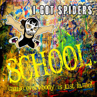 I Got Spiders - School