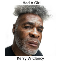 Kerry W Clancy - I Had a Girl